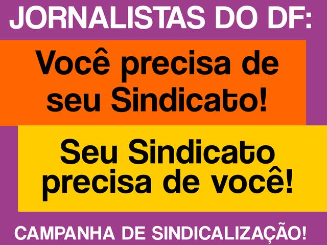 Jornalista do DF: você precisa do seu Sindicato e ele precisa de você; sindicalize-se