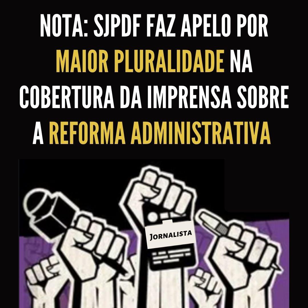SJPDF se coloca contra reforma administrativa e faz apelo por maior pluralidade na cobertura da imprensa